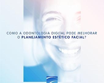 Como a Odontologia Digital pode melhorar o Planejamento Estético Facial?